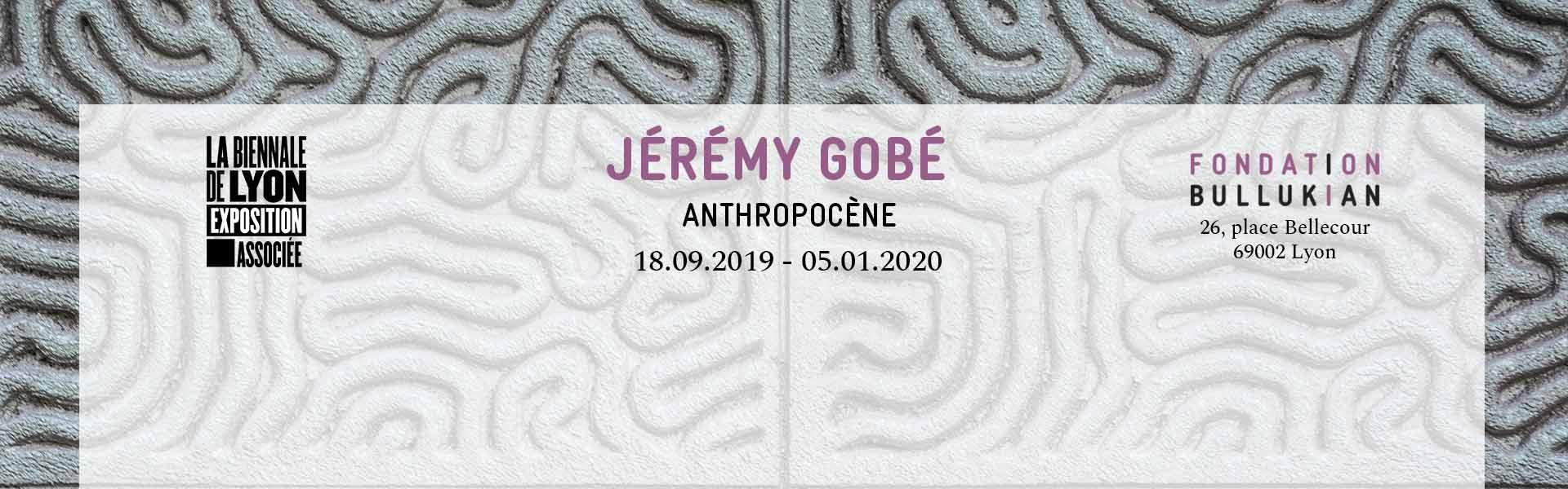 Jeremy Gobe, Anthropocene, Fondation Bullukian